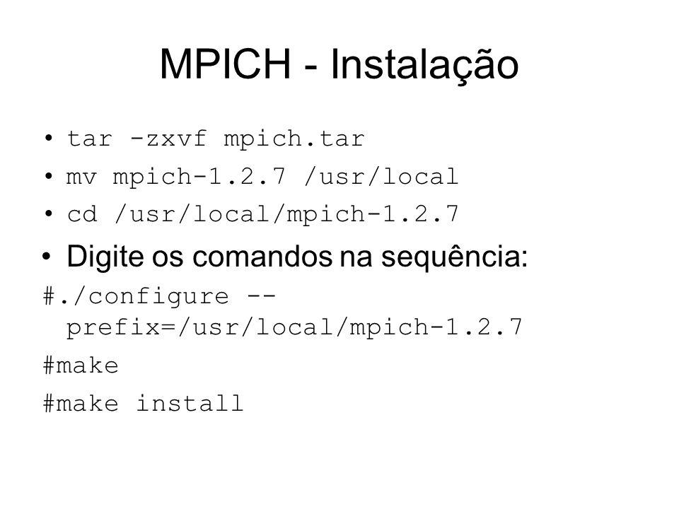 MPICH - Instalação Digite os comandos na sequência: