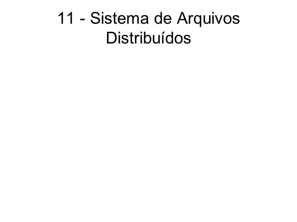 11 - Sistema de Arquivos Distribuídos