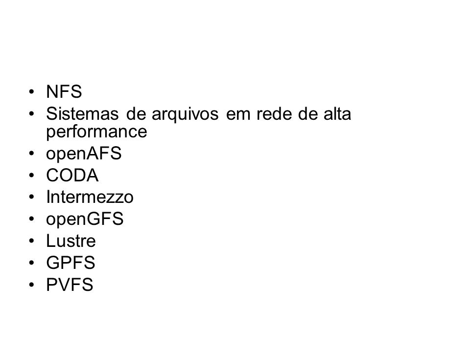 NFSSistemas de arquivos em rede de alta performance. openAFS. CODA. Intermezzo. openGFS. Lustre. GPFS.