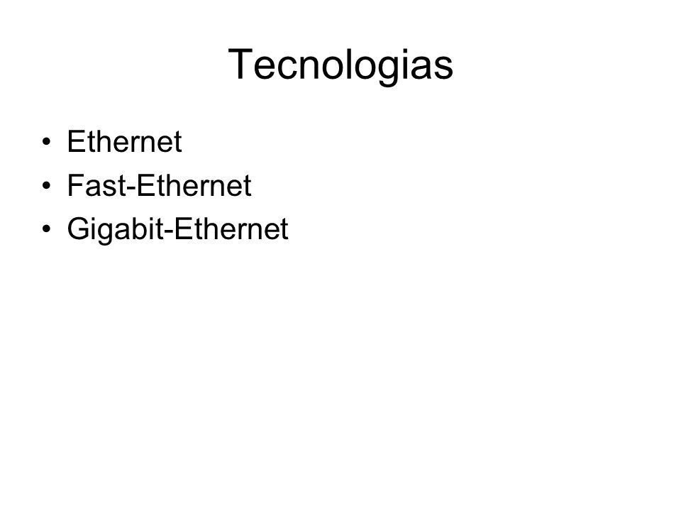 Tecnologias Ethernet Fast-Ethernet Gigabit-Ethernet