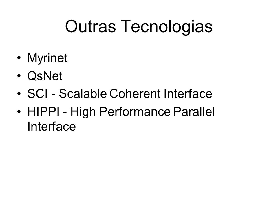 Outras Tecnologias Myrinet QsNet SCI - Scalable Coherent Interface