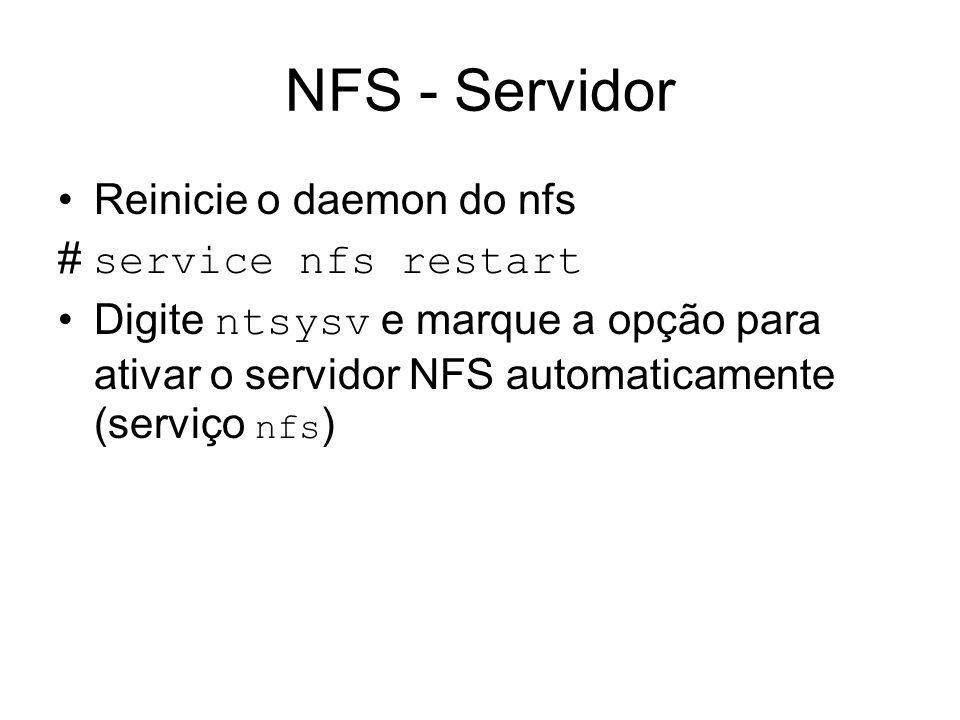 NFS - Servidor Reinicie o daemon do nfs # service nfs restart
