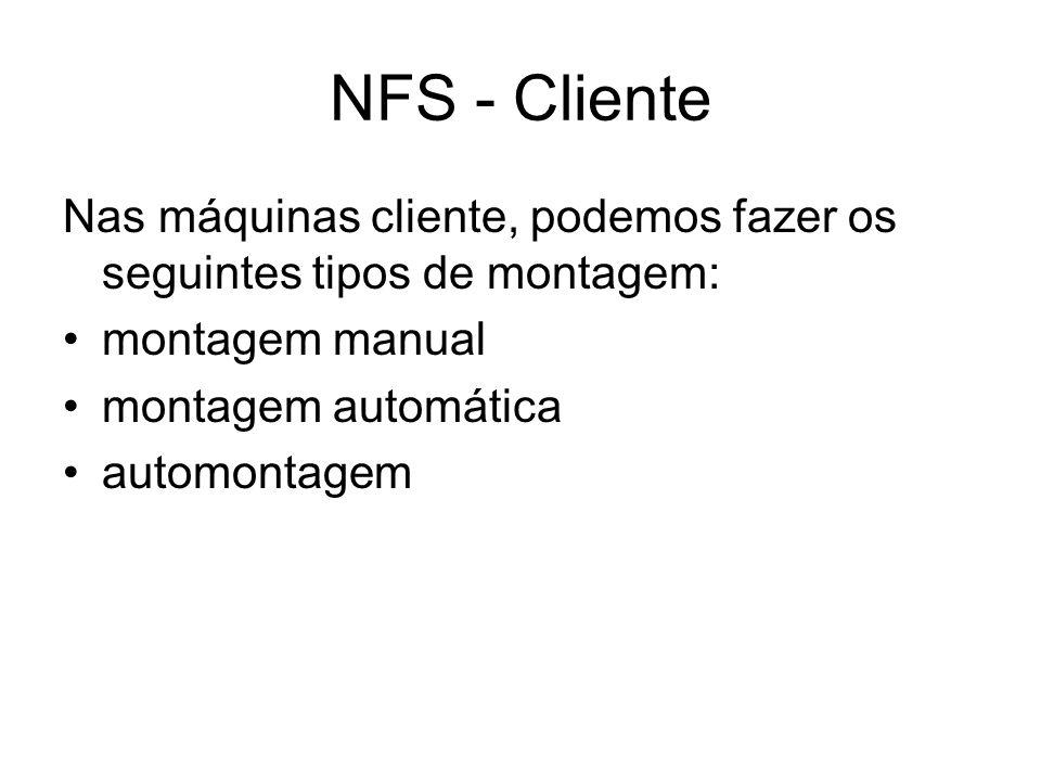 NFS - ClienteNas máquinas cliente, podemos fazer os seguintes tipos de montagem: montagem manual. montagem automática.