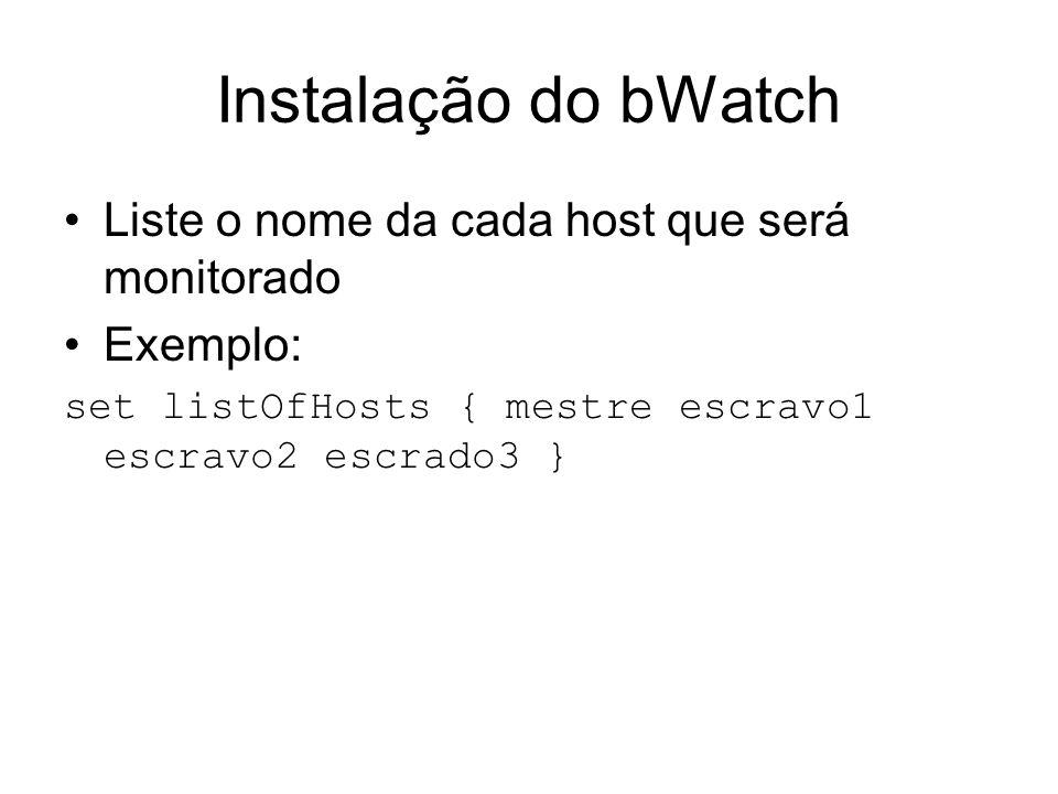 Instalação do bWatch Liste o nome da cada host que será monitorado