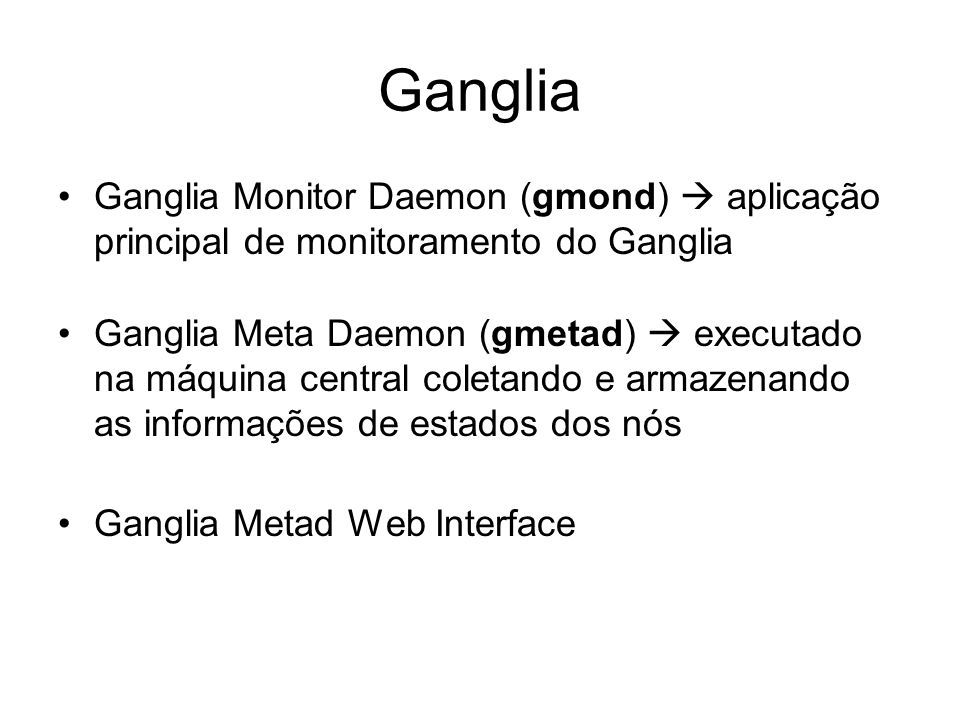 GangliaGanglia Monitor Daemon (gmond)  aplicação principal de monitoramento do Ganglia.