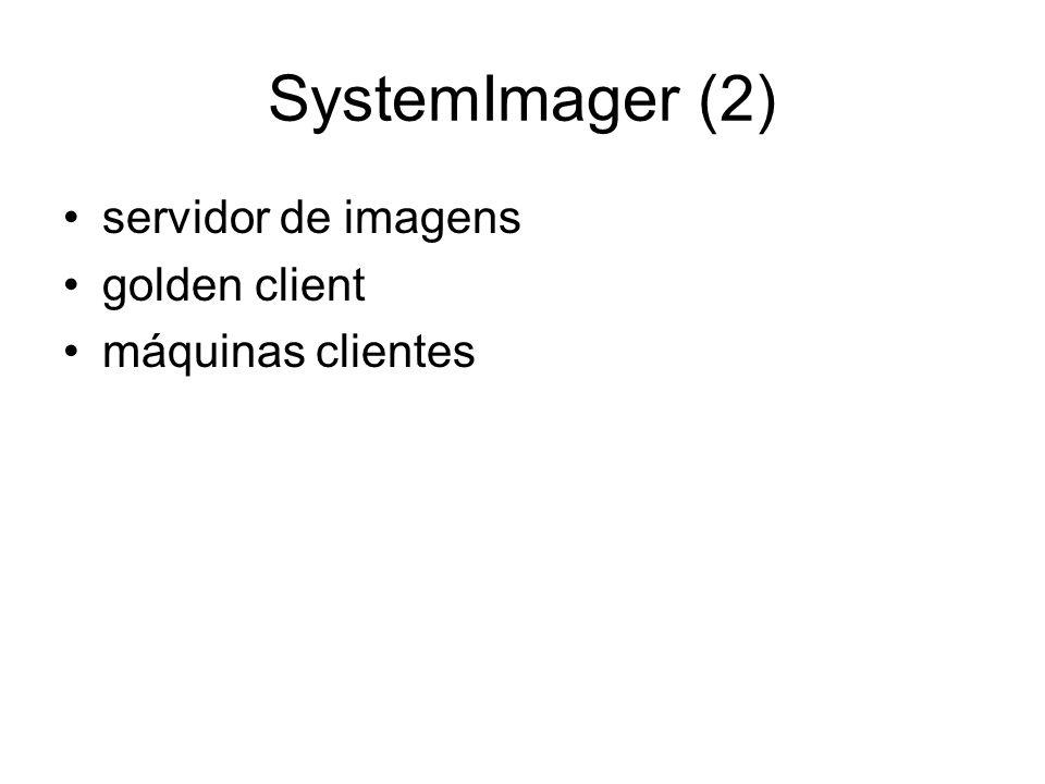 SystemImager (2) servidor de imagens golden client máquinas clientes