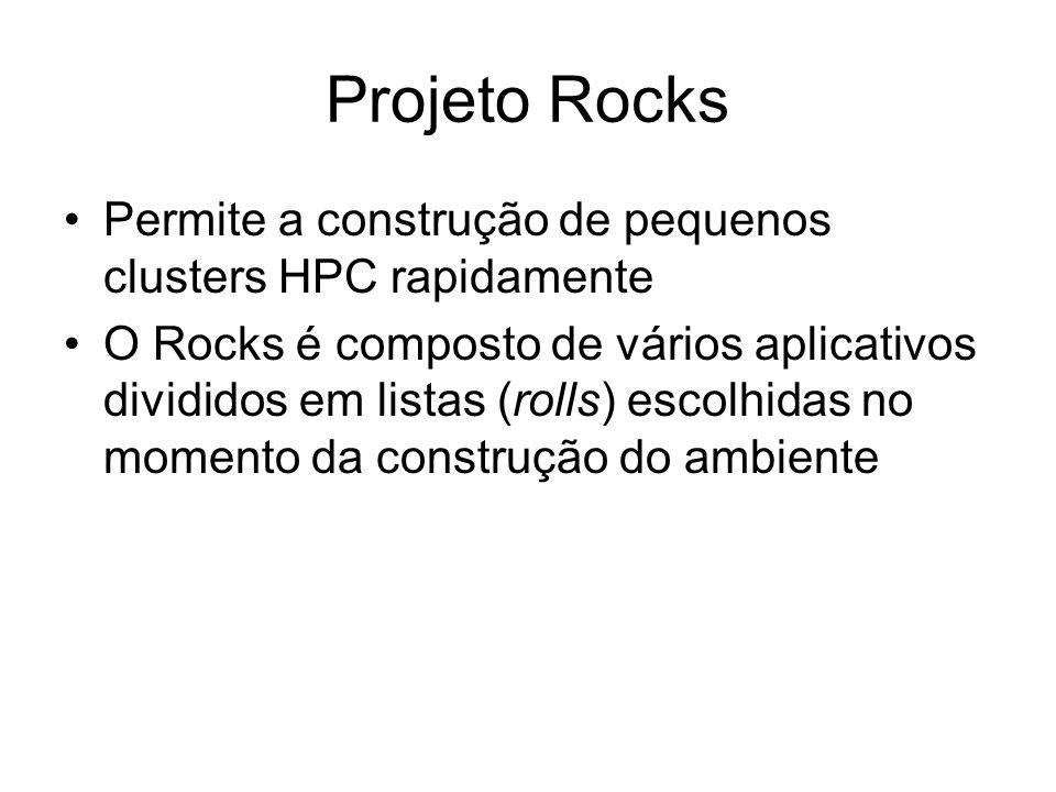 Projeto Rocks Permite a construção de pequenos clusters HPC rapidamente.