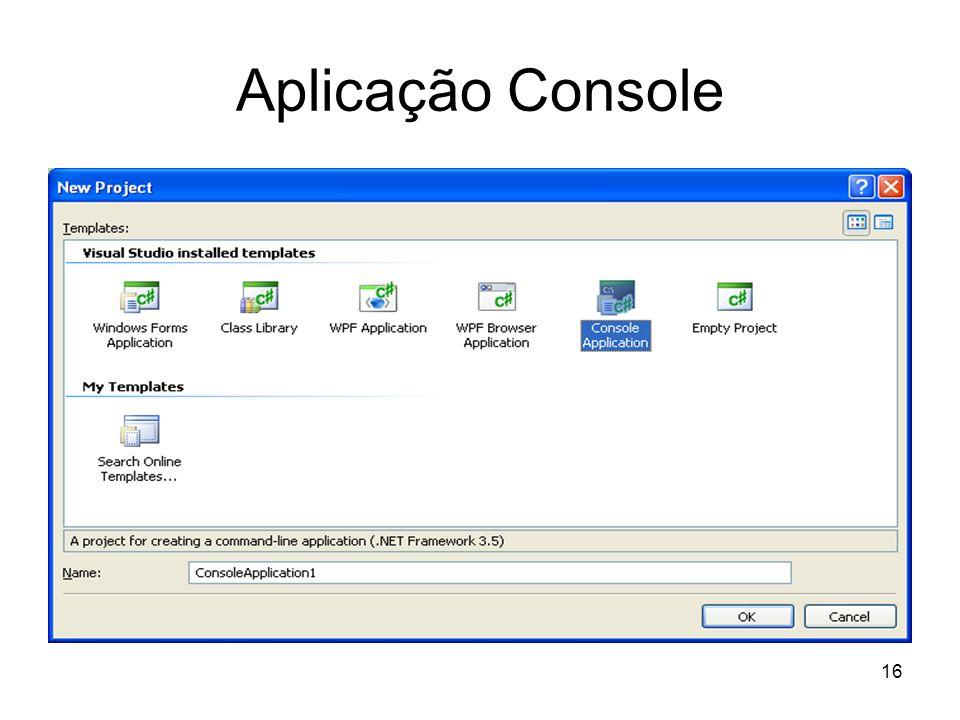 Aplicação Console System.Console é uma classe predefinida que contém os métodos para exibir mensagens na tela e obter entradas a partir do teclado.