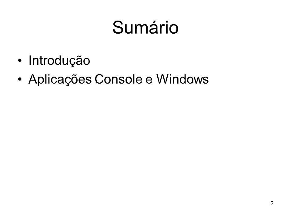 Sumário Introdução Aplicações Console e Windows