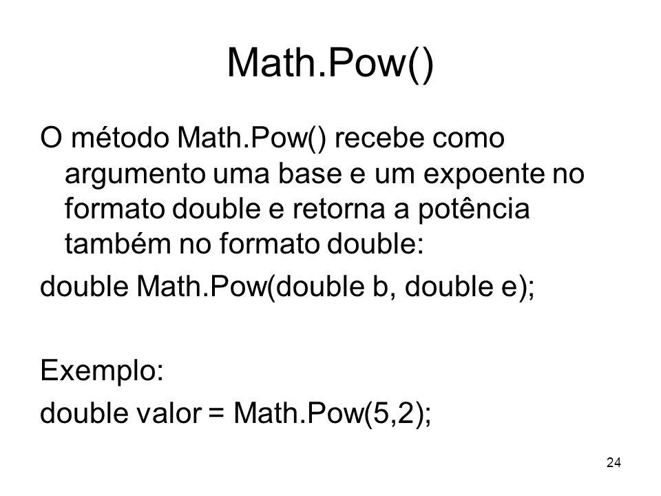 Math.Pow()O método Math.Pow() recebe como argumento uma base e um expoente no formato double e retorna a potência também no formato double: