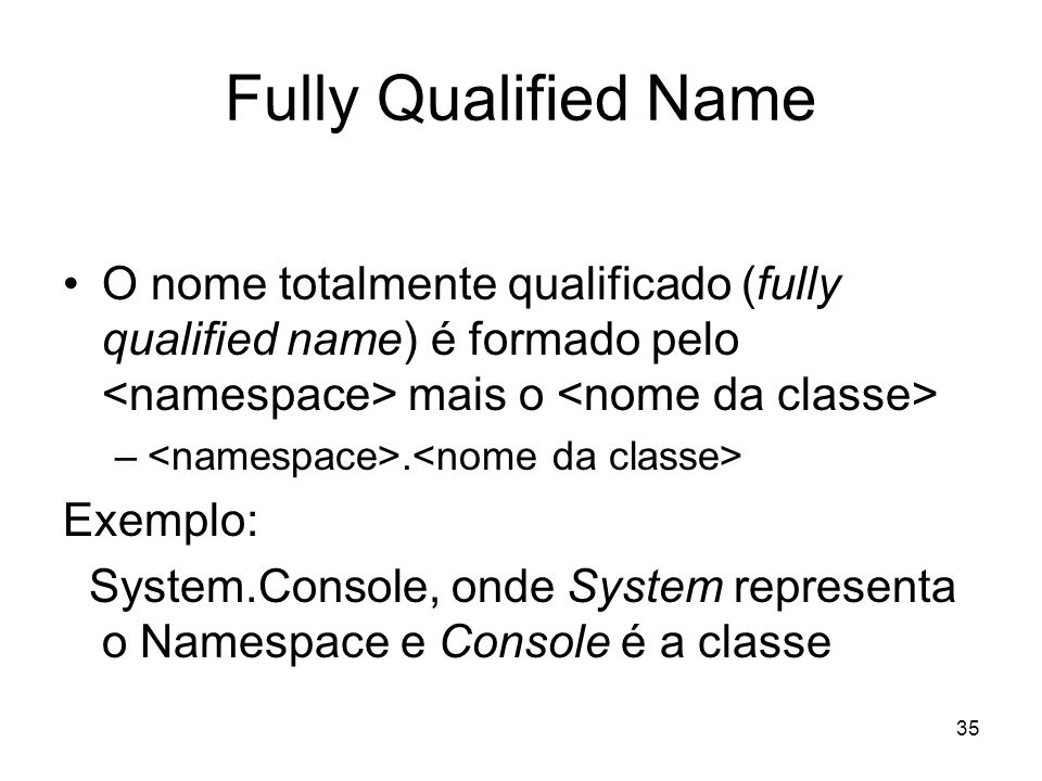 Fully Qualified NameO nome totalmente qualificado (fully qualified name) é formado pelo <namespace> mais o <nome da classe>