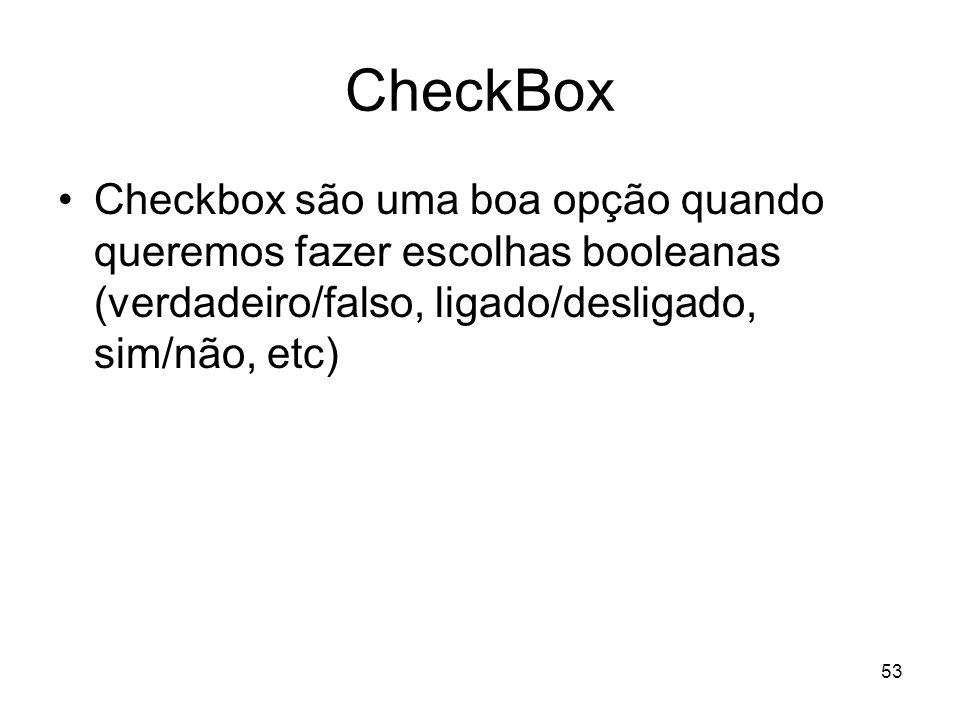CheckBox Checkbox são uma boa opção quando queremos fazer escolhas booleanas (verdadeiro/falso, ligado/desligado, sim/não, etc)