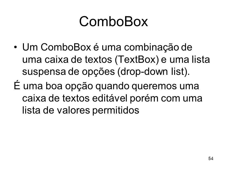 ComboBoxUm ComboBox é uma combinação de uma caixa de textos (TextBox) e uma lista suspensa de opções (drop-down list).
