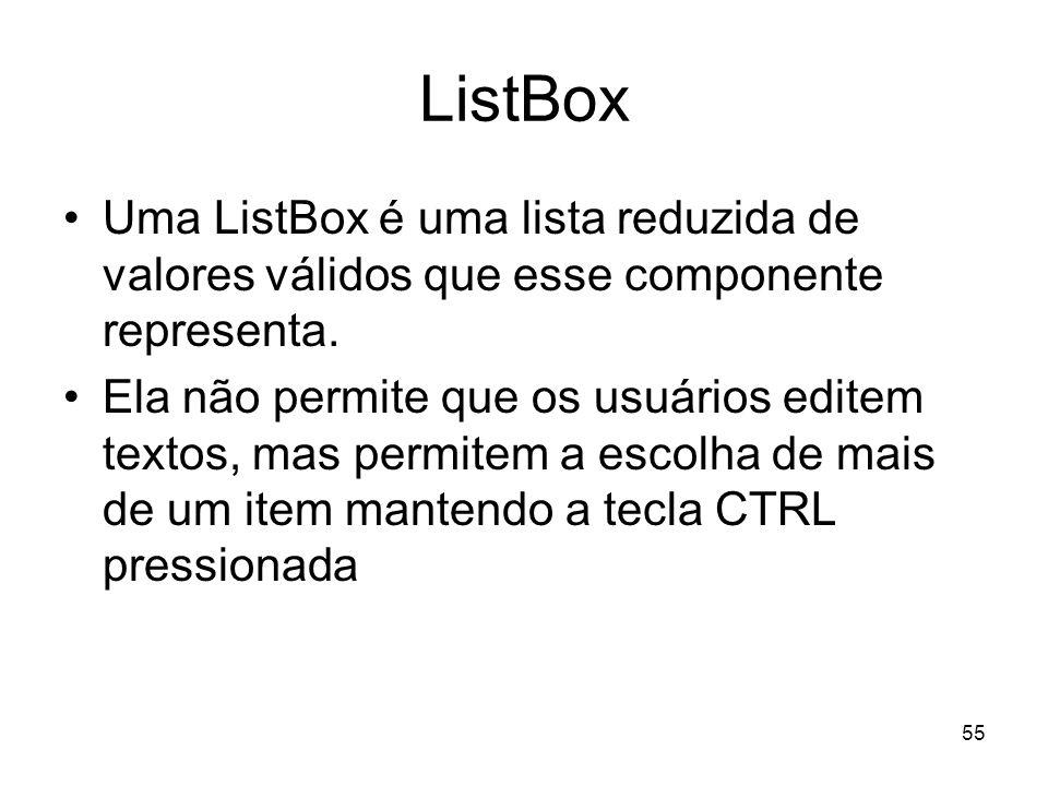ListBox Uma ListBox é uma lista reduzida de valores válidos que esse componente representa.