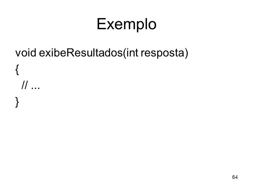 Exemplo void exibeResultados(int resposta) { // ... }