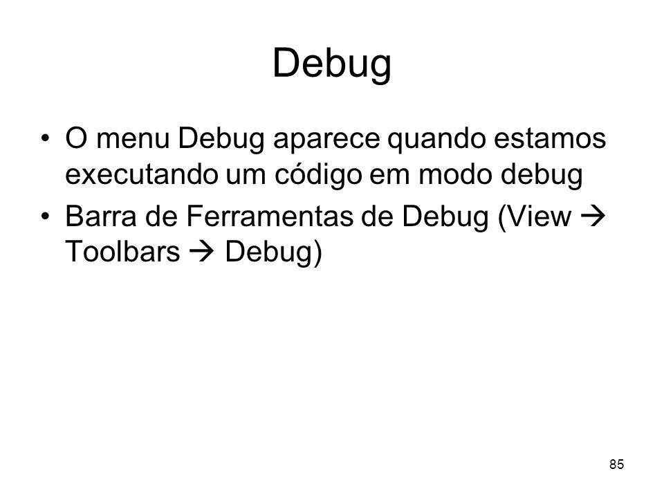 DebugO menu Debug aparece quando estamos executando um código em modo debug.