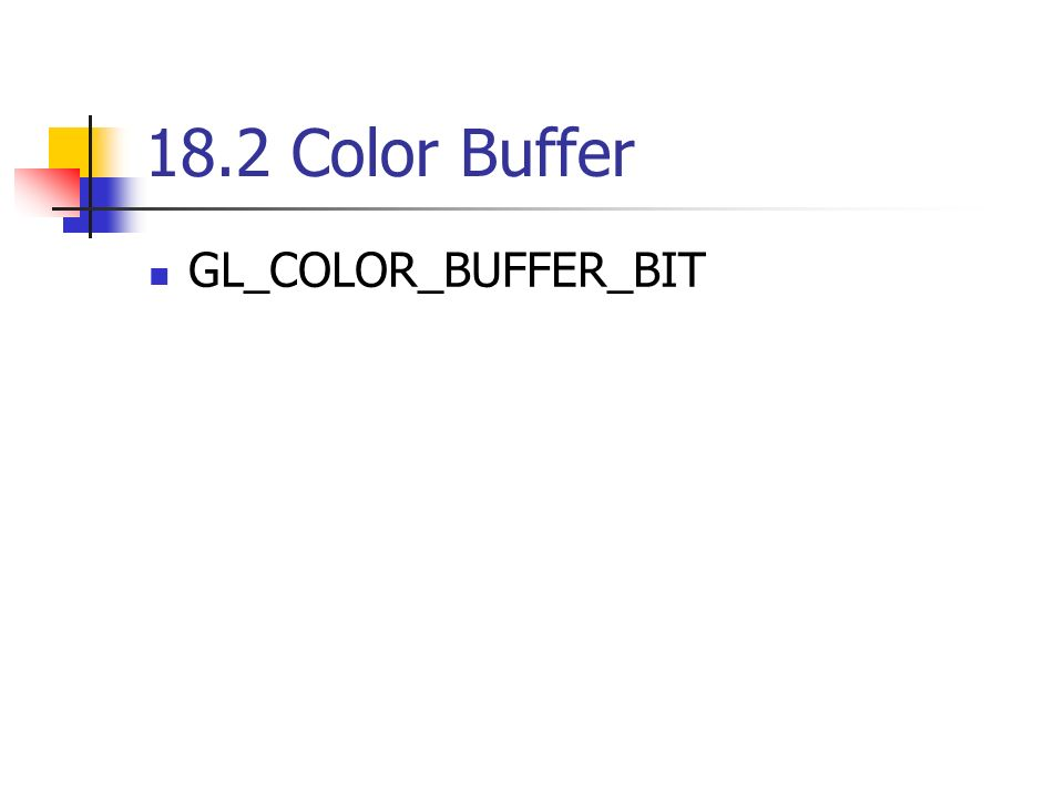 18.2 Color Buffer GL_COLOR_BUFFER_BIT