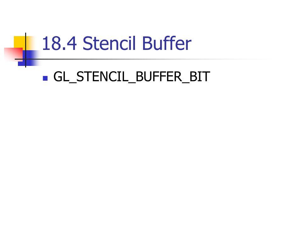 18.4 Stencil Buffer GL_STENCIL_BUFFER_BIT