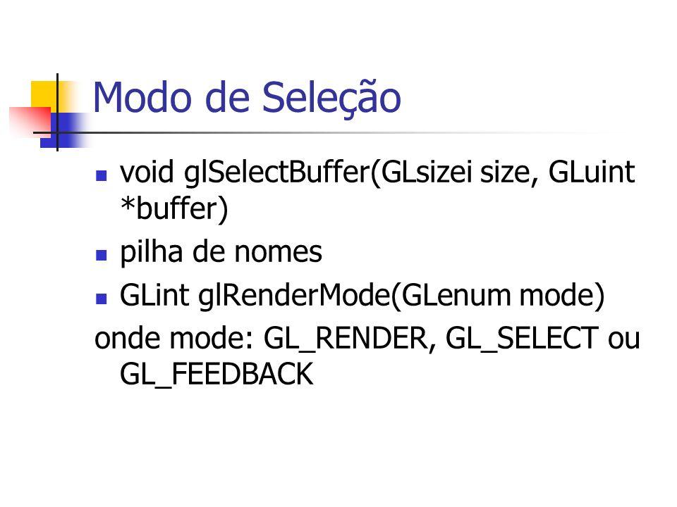 Modo de Seleção void glSelectBuffer(GLsizei size, GLuint *buffer)