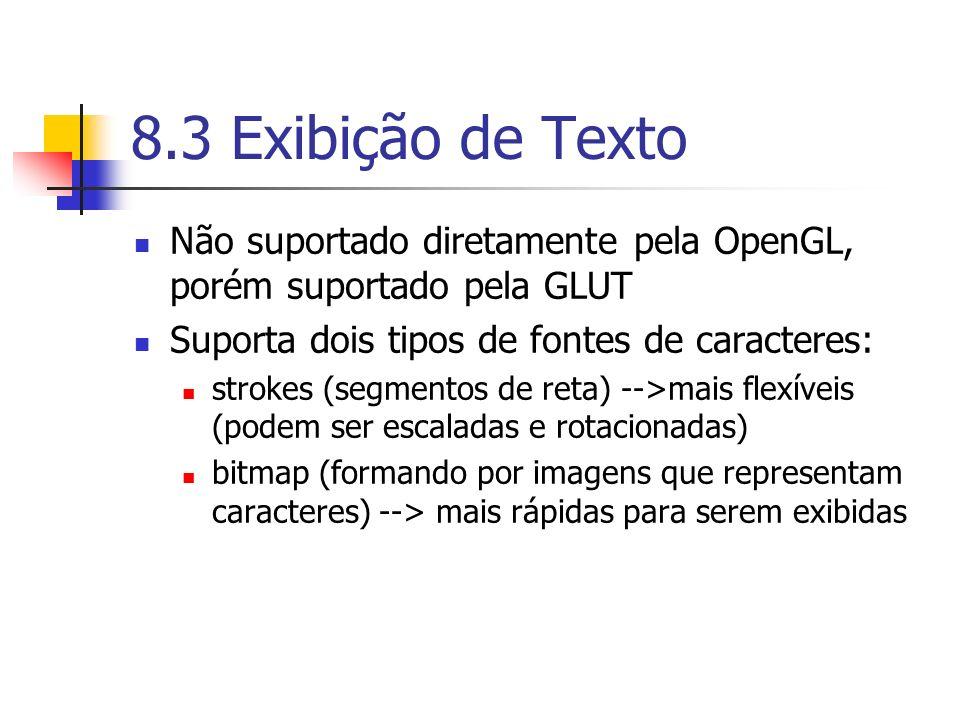 8.3 Exibição de Texto Não suportado diretamente pela OpenGL, porém suportado pela GLUT. Suporta dois tipos de fontes de caracteres: