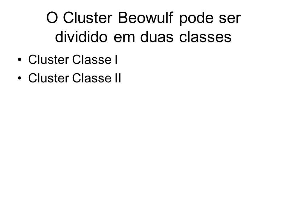 O Cluster Beowulf pode ser dividido em duas classes