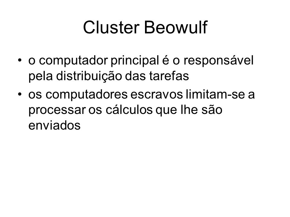 Cluster Beowulf o computador principal é o responsável pela distribuição das tarefas.