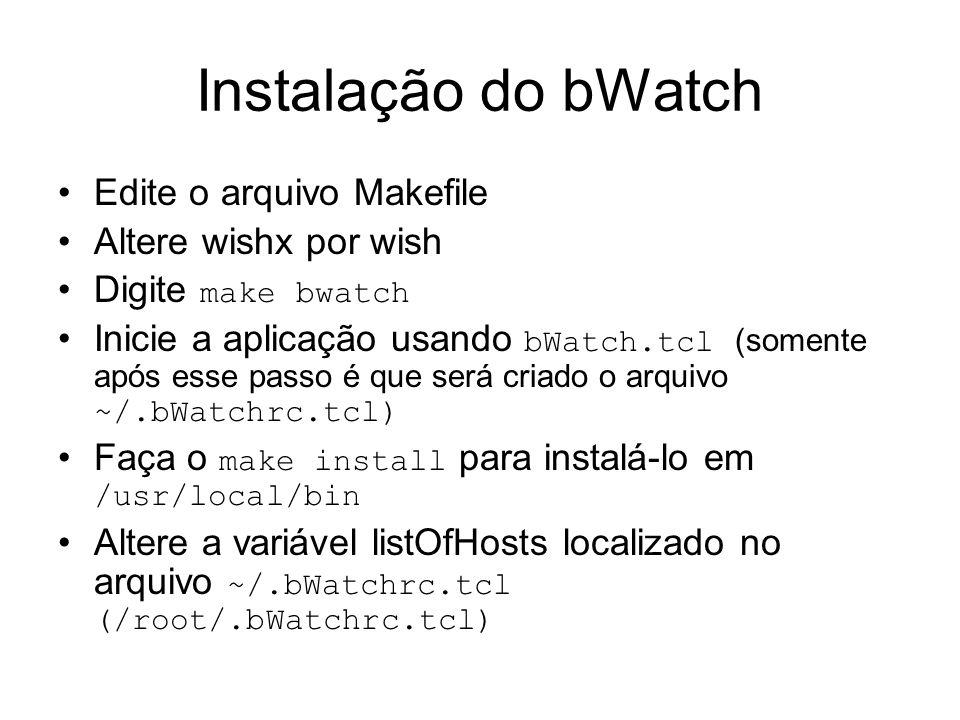 Instalação do bWatch Edite o arquivo Makefile Altere wishx por wish