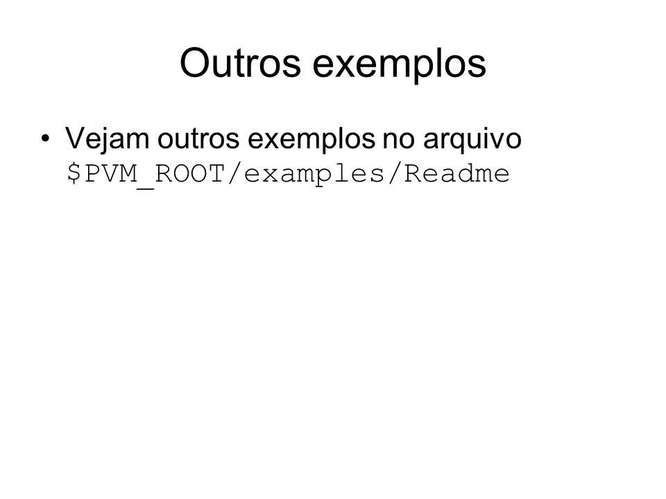 Outros exemplos Vejam outros exemplos no arquivo $PVM_ROOT/examples/Readme