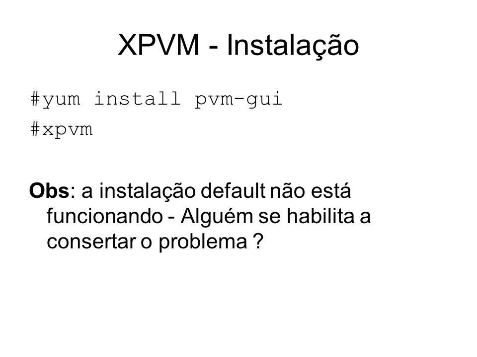 XPVM - Instalação #yum install pvm-gui #xpvm