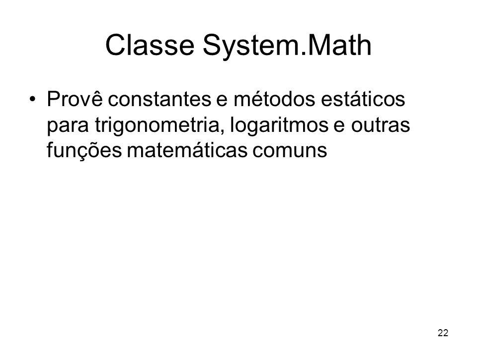 Classe System.Math Provê constantes e métodos estáticos para trigonometria, logaritmos e outras funções matemáticas comuns.