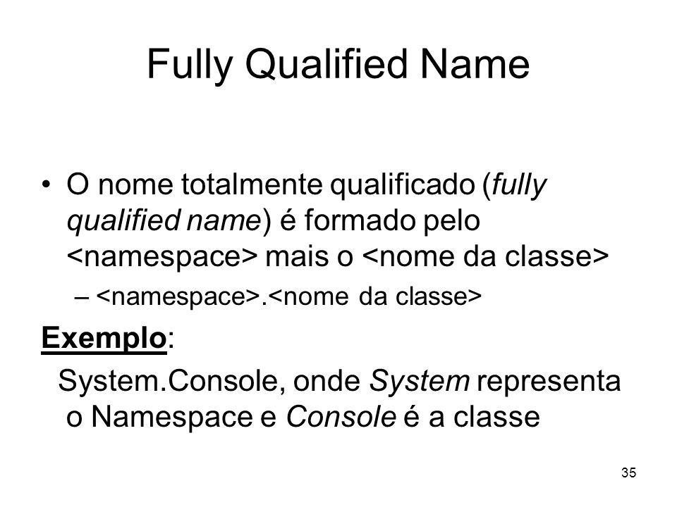 Fully Qualified Name O nome totalmente qualificado (fully qualified name) é formado pelo <namespace> mais o <nome da classe>
