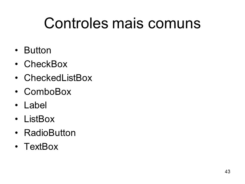 Controles mais comuns Button CheckBox CheckedListBox ComboBox Label