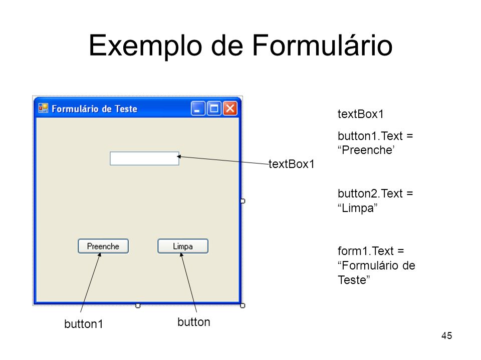Exemplo de Formulário textBox1 button1.Text = Preenche'