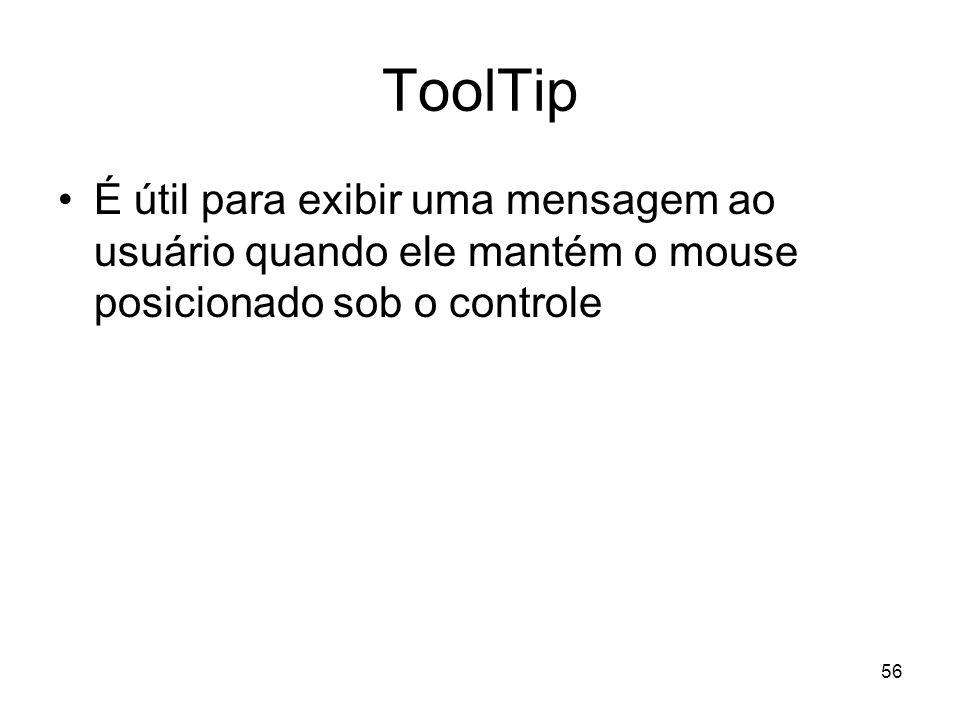 ToolTip É útil para exibir uma mensagem ao usuário quando ele mantém o mouse posicionado sob o controle.