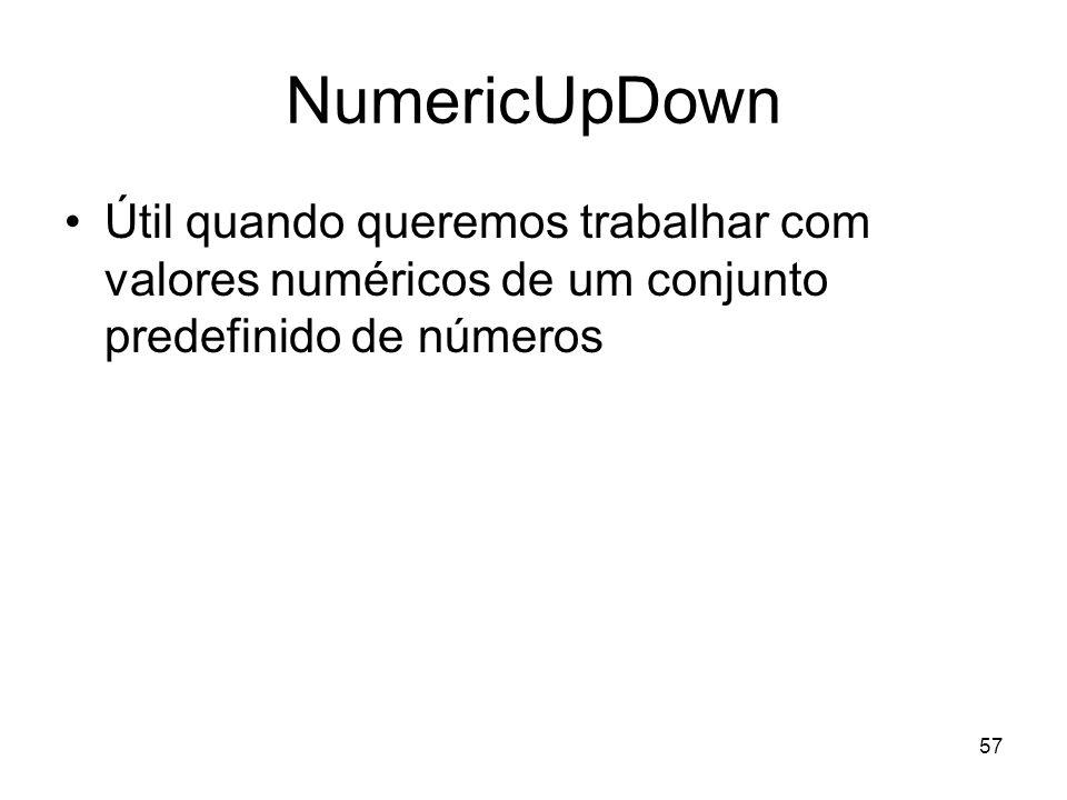 NumericUpDown Útil quando queremos trabalhar com valores numéricos de um conjunto predefinido de números.