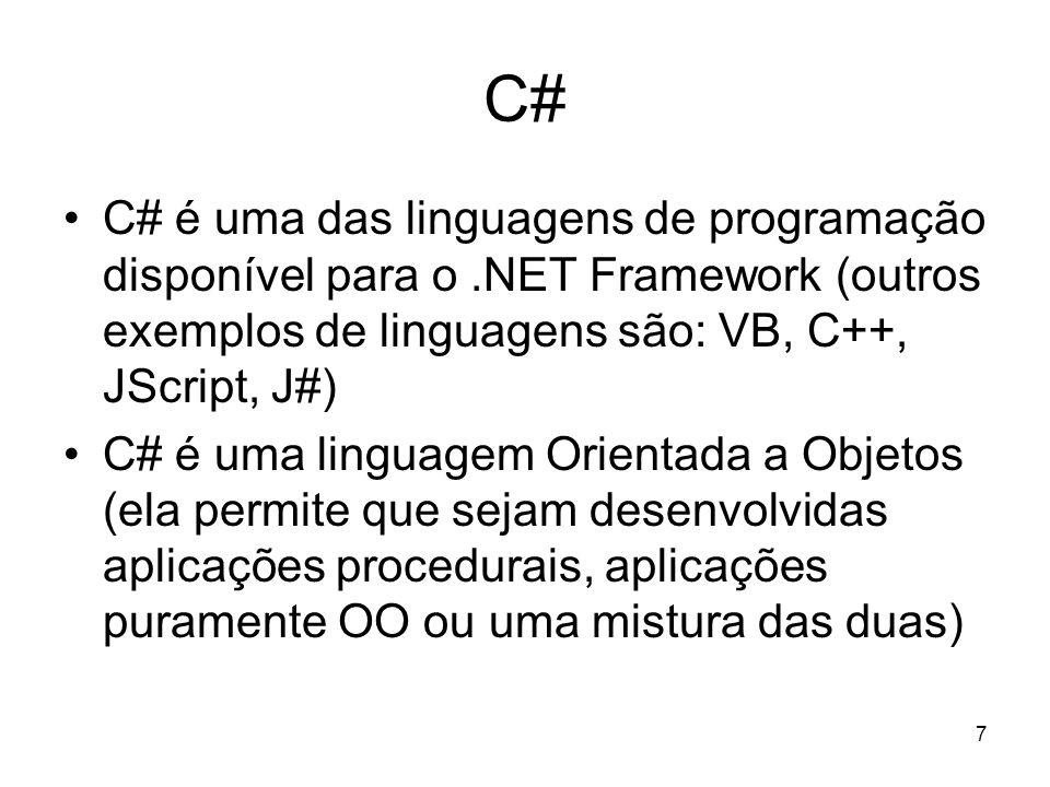 C# C# é uma das linguagens de programação disponível para o .NET Framework (outros exemplos de linguagens são: VB, C++, JScript, J#)