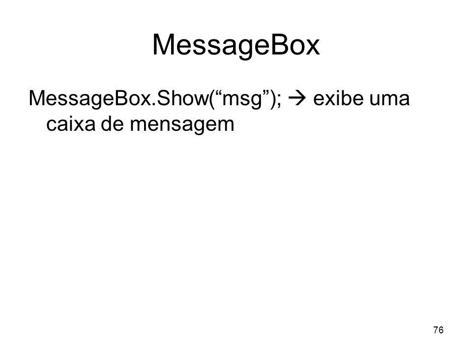 MessageBox MessageBox.Show( msg );  exibe uma caixa de mensagem