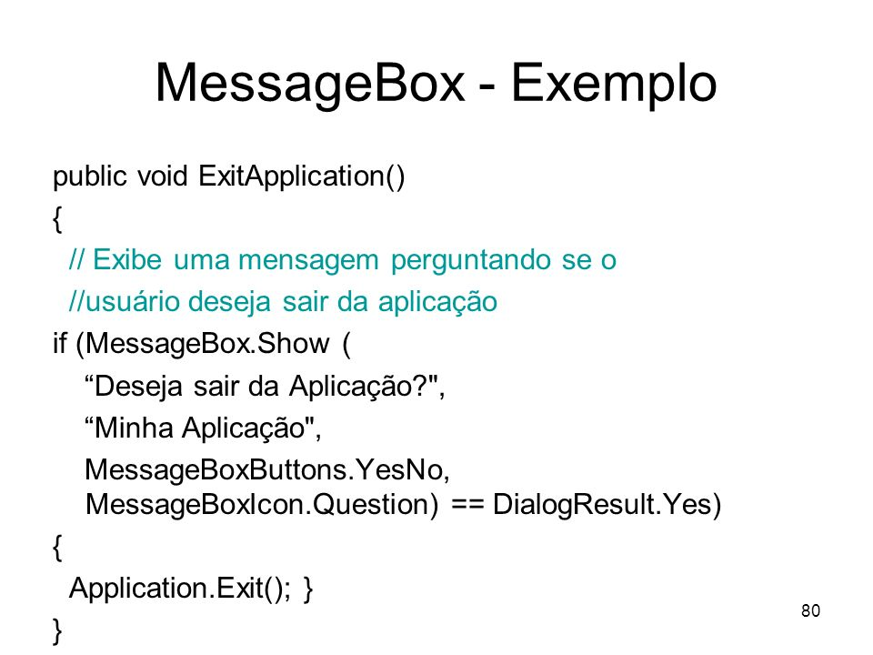 MessageBox - Exemplo public void ExitApplication() {