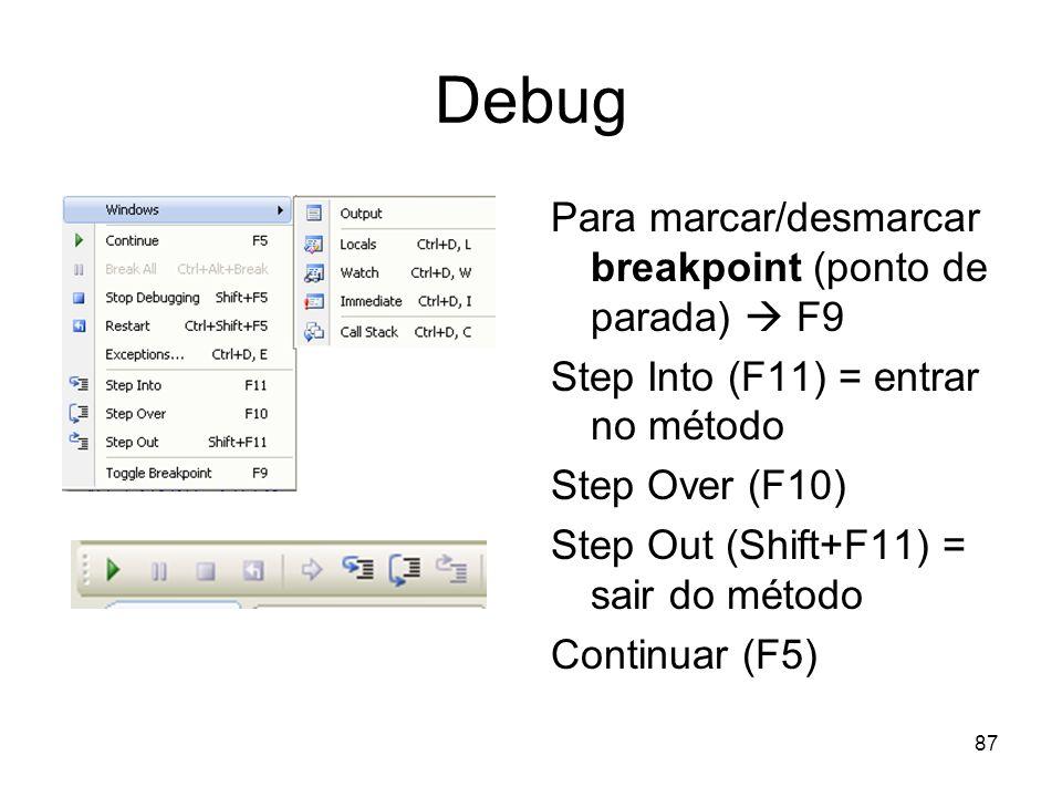 Debug Para marcar/desmarcar breakpoint (ponto de parada)  F9