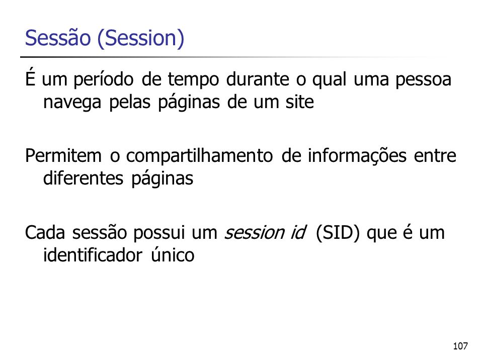 Sessão (Session)É um período de tempo durante o qual uma pessoa navega pelas páginas de um site.