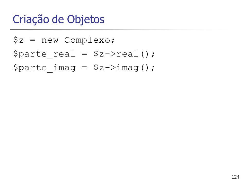 Criação de Objetos $z = new Complexo; $parte_real = $z->real();