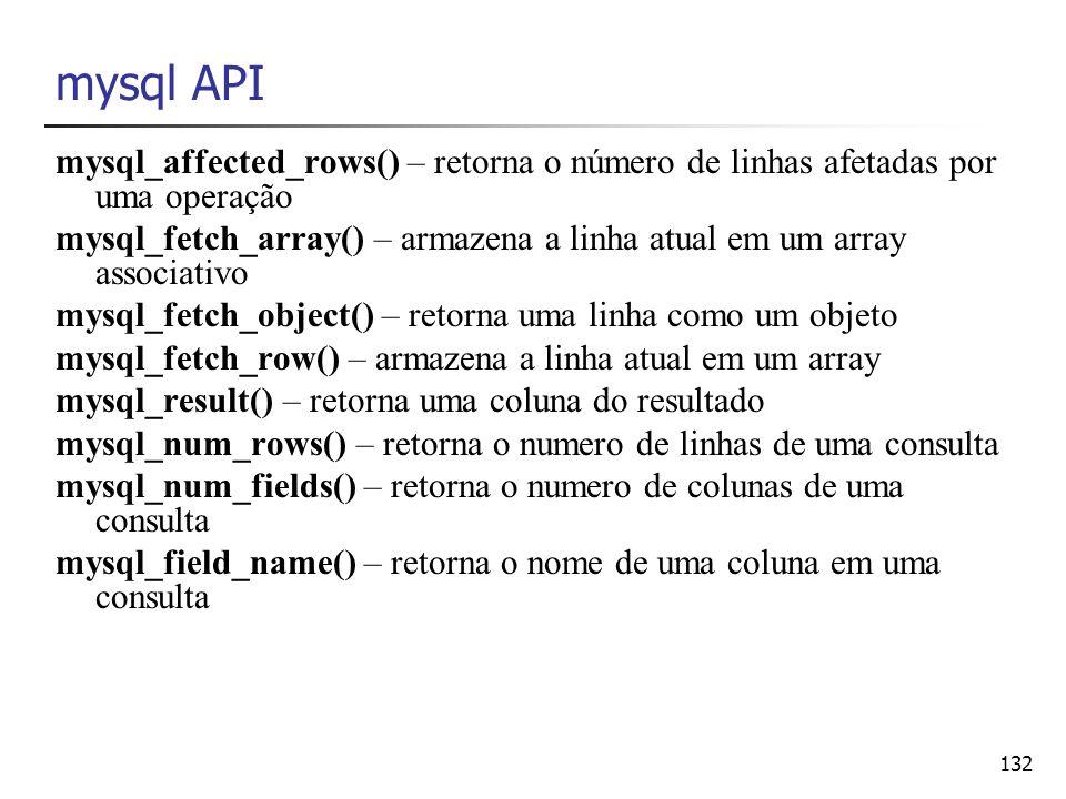 mysql API mysql_affected_rows() – retorna o número de linhas afetadas por uma operação.