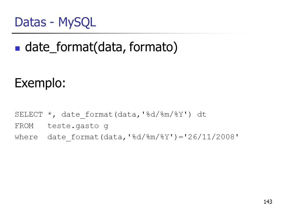date_format(data, formato) Exemplo: