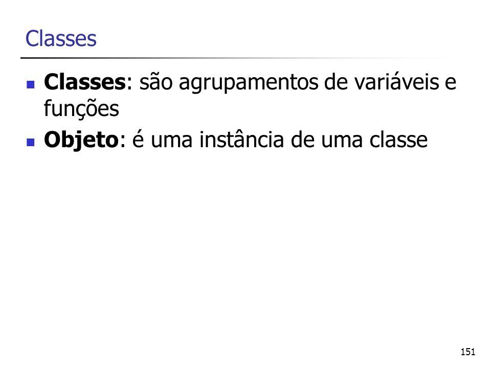 Classes Classes: são agrupamentos de variáveis e funções Objeto: é uma instância de uma classe