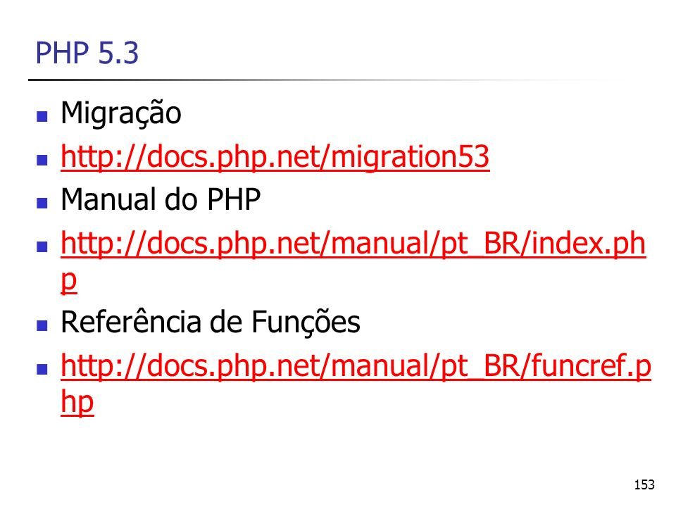 PHP 5.3 Migração. http://docs.php.net/migration53. Manual do PHP. http://docs.php.net/manual/pt_BR/index.php.