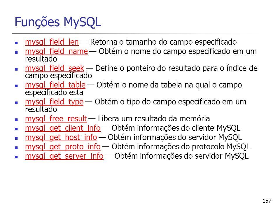 Funções MySQL mysql_field_len — Retorna o tamanho do campo especificado. mysql_field_name — Obtém o nome do campo especificado em um resultado.