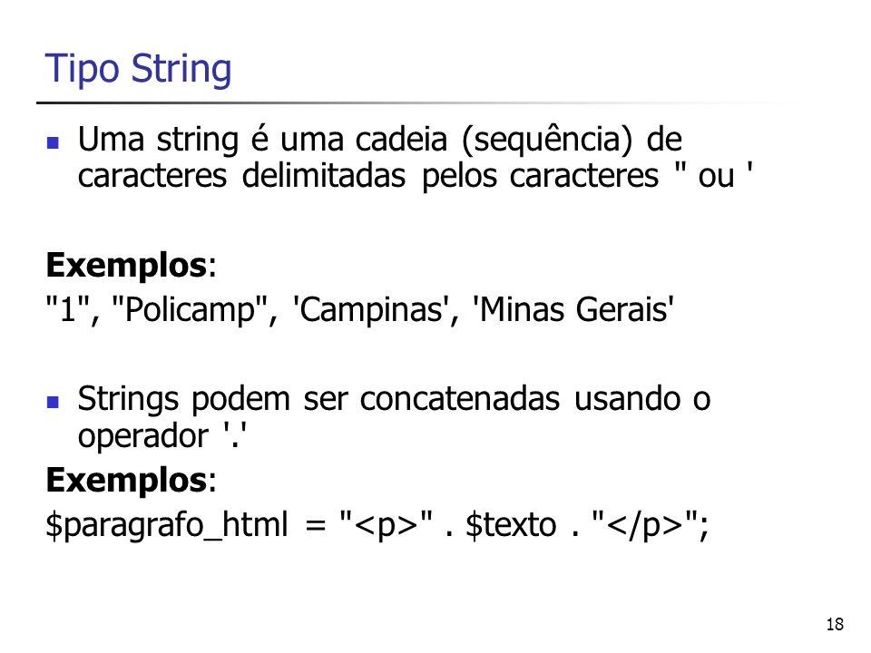 Tipo StringUma string é uma cadeia (sequência) de caracteres delimitadas pelos caracteres ou Exemplos: