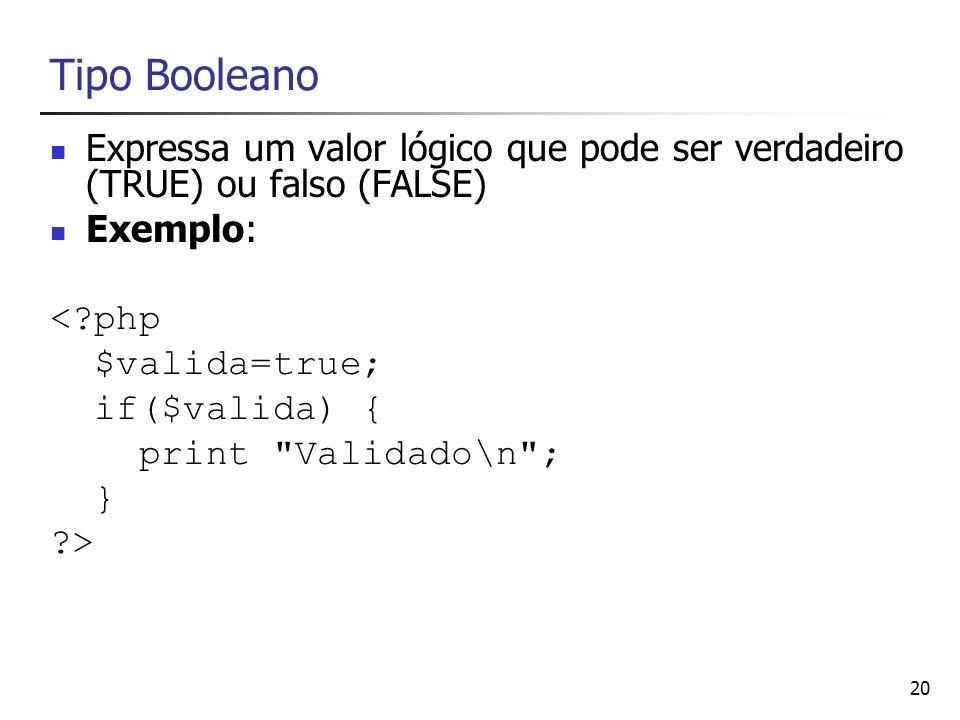 Tipo Booleano Expressa um valor lógico que pode ser verdadeiro (TRUE) ou falso (FALSE) Exemplo: < php.