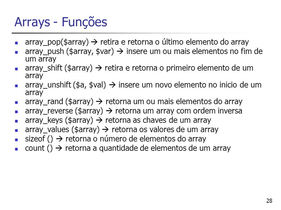 Arrays - Funções array_pop($array)  retira e retorna o último elemento do array.