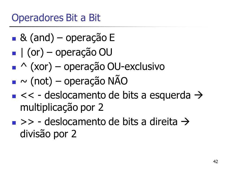 Operadores Bit a Bit& (and) – operação E.   (or) – operação OU. ^ (xor) – operação OU-exclusivo. ~ (not) – operação NÃO.
